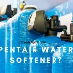 Pentair Water Softeners: Which Is The BEST Model and is it WORTH It?