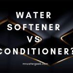 Water Softener vs Water Conditioner